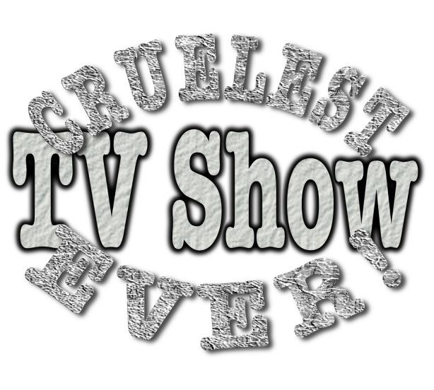 CruelestTVShowEver